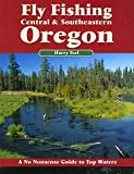 Fly Fishing Central & Southeastern Oregon: A No Nonsense Guide to Top Waters (No Nonsense Fly Fishing Guides)