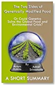 The Two Sides of Genetically Modified Food: Or Could Genetics Solve the Global Food and Environmental Crisis? A Short Summary (The Two Sides Series Book 2)