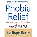 Phobia Relief: From Fear to Freedom Audiobook by Kalliope Barlis Narrated by Kalliope Barlis