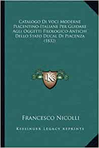 Catalogo Di Voci Moderne Piacentino-Italiane Per Guidare Agli Oggetti Filologico-Antichi Dello