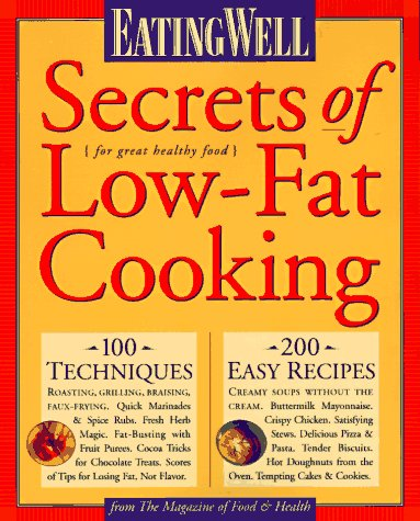 Eating Well Secrets of Low-Fat Cooking: From the Magazine of Food & Health (Eating Well)