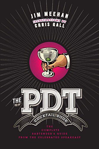 The PDT Cocktail Book: The Complete Bartender's Guide from the Celebrated Speakeasy Kindle Editon