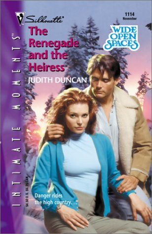 The Renegade and the Heiress (Wide Open Spaces) (Silhouette Intimate Moments No. 1114) ebook