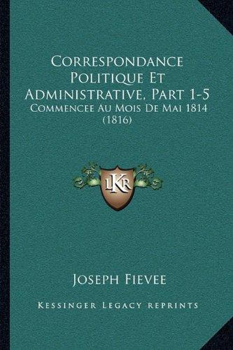 Read Online Correspondance Politique Et Administrative, Part 1-5: Commencee Au Mois De Mai 1814 (1816) (French Edition) pdf epub