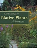Landscaping with Native Plants of Minnesota, Lynn M. Steiner, 0896586502
