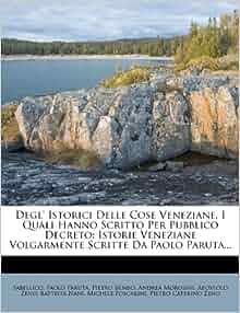 Degl' Istorici Delle Cose Veneziane, I Quali Hanno Scritto