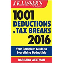 J.K. Lasser's 1001 Deductions and Tax Breaks 2016: Your Complete Guide to Everything Deductible