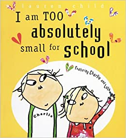 I Am Too Absolutely Small for School (Charlie & Lola Series ...