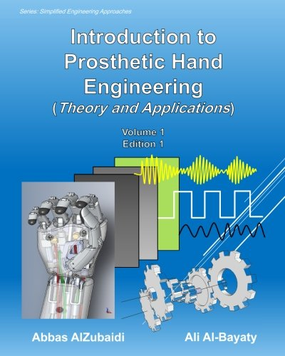 Introduction to Prosthetic Hand Engineering (Theory and Applications) (Simplified Engineering Approaches) (Volume 1) ()