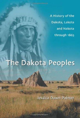 The Dakota Peoples: A History of the Dakota, Lakota and Nakota Through 1863