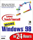 Teach Yourself More Windows 98 in 24 Hours, Michael Miller, 067231343X