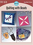 Quilting with Beads - 6 Projects, Kalmbach Publishing Co. Staff, 0890244790