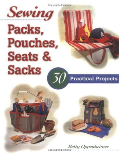 Sewing Packs, Pouches, Seats & Sacks: 30 Easy Projects