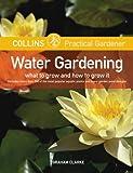 Water Gardening, Graham Clarke, 0060786329