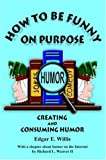 How to Be Funny on Purpose, Edgar Willis, 0973754532