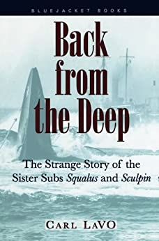 Back from the Deep: The Strange Story of the Sister Subs Squalus and Sculpin (Bluejacket Books) by [LaVO, Carl P.]
