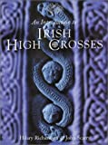 An Introduction to Irish High Crosses, Hilary Richardson and John Scarry, 0853429545