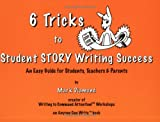 6 Tricks to Student Narrative Writing Success, Mark Diamond, 0977147002