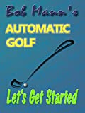 Automatic Golf - Let s Get Started