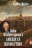 John Witherspoon's American Revolution: Enlightenment and Religion from the Creation of Britain to the Founding of the United States (Published for ... History and Culture, Williamsburg, Virginia)