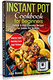 Instant Pot Cookbook for Beginners: Simple and Easy Everyday Recipes for Instant Pot Newbies