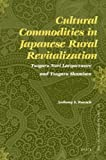 Cultural Commodities in Japanese Rural Revitalization : Tsugaru Nuri Lacquerware and Tsugaru Shamisen, Rausch, Anthony S., 9004179968