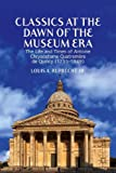 Classics at the Dawn of the Museum Era : The Life and Times of Antoine Chrysostome Quatremère de Quincy (1755-1849), Ruprecht, Louis A., Jr., 1137384077