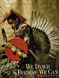 We Dance Because We Can: People of the Powwow