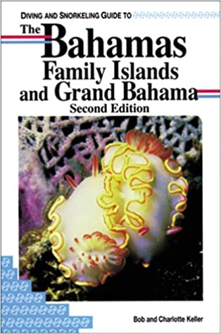 Laden Sie Bücher in fb2 herunter Diving and Snorkeling Guide to the Bahamas Family Islands and Grand Bahama (Pisces Diving & Snorkeling Guides) by Bob Keller PDF DJVU