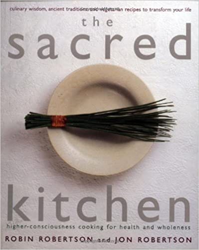 The Sacred Kitchen: Higher-Consciousness Cooking for Health and Wholeness, Culinary Wisdom, Ancient Traditions, and Vegetarian Recipes to by Robin Robertson (1999-05-04)