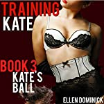 Training Kate: The Submission of a Maid: Kate's Ball, Book 3 | Ellen Dominick