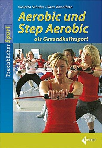 Aerobic- und Step Aerobic: als Gesundheitssport (Limpert Praxisbücher Sport)