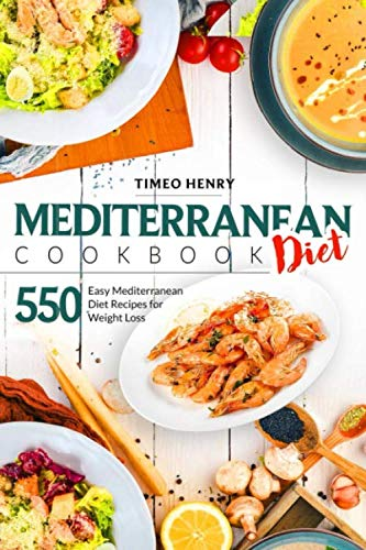 Mediterranean Diet Cookbook: 550 Easy Mediterranean Diet Recipes for Weight Loss by Timeo Henry