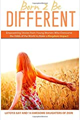 Born 2 Be Different: Empowering Stories from Young Woman Who Overcame the Odds of the World to Make a Kingdom Impact Paperback
