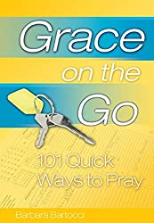 Grace on the Go - 101 Quick Ways to Pray