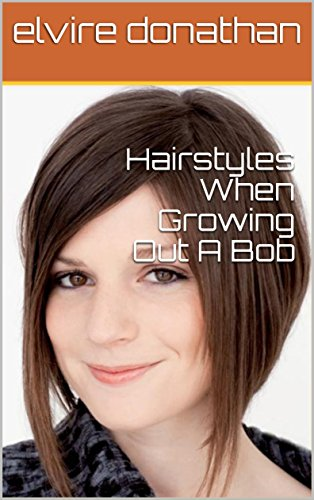 Hairstyles When Growing Out A Bob Kindle Edition By Elvire