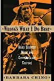 img - for Wrong's What I Do Best: Hard Country Music and Contemporary Culture by Barbara Ching (2003-08-21) book / textbook / text book