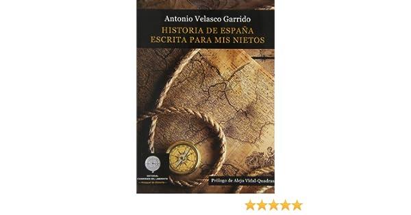 Historia De España Escrita Para Mis Nietos ANAQUEL DE HISTORIA: Amazon.es: Antonio Velasco Garrido: Libros