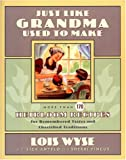 Just Like Grandma Used to Make, Lois Wyse and Lisa Antelo, 0684826860
