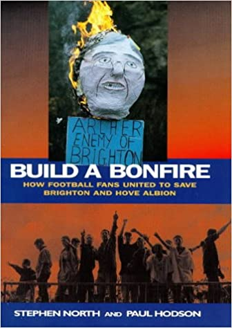 Book Build a Bonfire: How Football Fans United to Save Brighton and Hove Albion