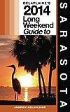 Delaplaine's 2014 Long Weekend Guide to Sarasota, Andrew Delaplaine, 1492367931