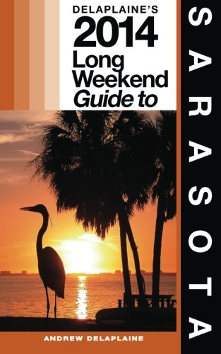 Read Online Delaplaine's 2014 Long Weekend Guide to Sarasota (Long Weekend Guides) pdf epub