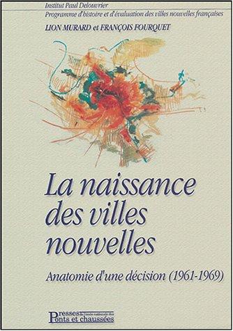 La naissance des villes nouvelles: Anatomie d'une décision (1961-1969) Broché – 28 octobre 2004 Lion Murard François Fourquet 2859783873 Architecture