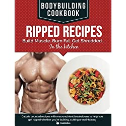 Bodybuilding Cookbook Ripped Recipes: Build Muscle. Burn Fat. Get Shredded.... in the kitchen. Calorie counted recipes with macronutrient breakdowns ... you're bulking, cutting or maintaining