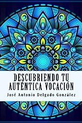 Descubriendo tu auténtica vocación (Spanish Edition)