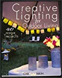 Creative Lighting for Outdoor Living, Chris Rankin, 1579902138