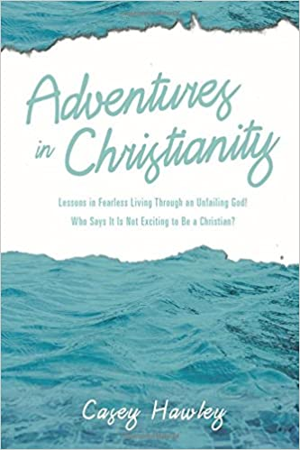 Book Adventures in Christianity: Lessons in Fearless Living through an Unfailing God! Who says it is not exciting to be a Christian?