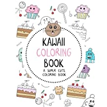 Kawaii Coloring Book: A Super Cute Coloring Book: Kawaii, Manga, Anime and Japanese Coloring Books for Adults, Teens, Tweens and Kids - Kawaii Unicorns, Foods, Animals, Music, Fashion and More