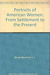Portraits of American Women: From Settlement to the Present by G. J. Barker-Benfield (1991-05-01)