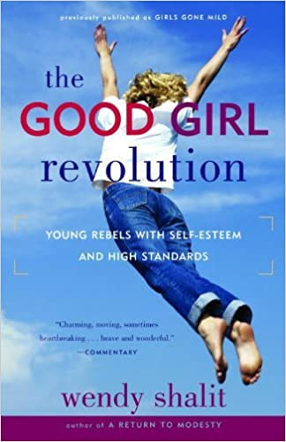 The good girl revolution young rebels with self esteem and high the good girl revolution young rebels with self esteem and high standards wendy shalit 9780812975369 amazon books fandeluxe Choice Image